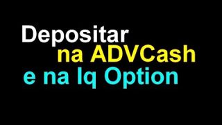 Como Depositar na ADVCash e mandar para Iq Option
